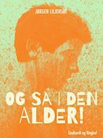 Og så i den alder! af Jørgen Liljensøe