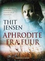 Aphrodite fra Fuur: den moderne kvindes udviklingshistorie af Thit Jensen
