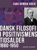 Dansk filosofi i positivismens tidsalder: 1880-1950