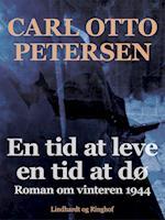 En tid at leve - en tid at dø: roman om vinteren 1944 af Carl Otto Petersen Carl Otto Petersen