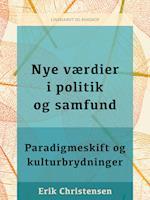 Nye værdier i politik og samfund. Paradigmeskift og kulturbrydninger af Erik Christensen
