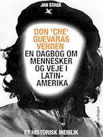Don 'Che' Guevaras verden - en dagbog om mennesker og veje i Latinamerika