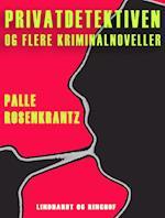 Privatdetektiven og flere kriminalnoveller af Palle Adam Vilhelm Rosenkrantz