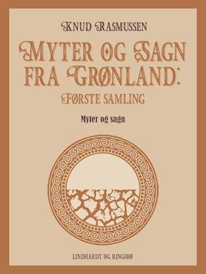 Myter og Sagn fra Grønland: Første samling af Knud Rasmussen