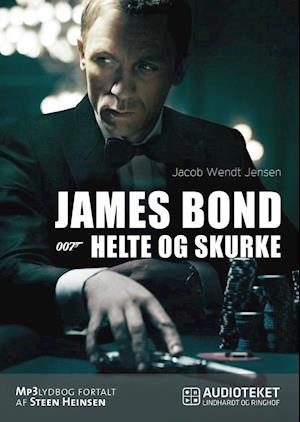 James Bond 007 - Helte og skurke af Jacob Wendt Jensen