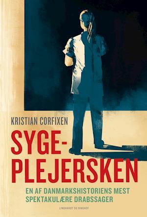 kristian corfixen – Sygeplejersken - en af danmarkshistoriens mest spektakulære drabssager fra saxo.com