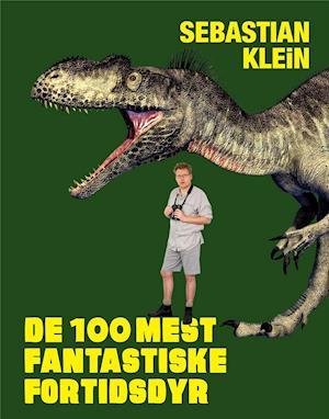 De 100 mest fantastiske fortidsdyr fra sebastian klein fra saxo.com