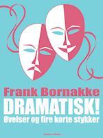 Dramatisk!: Øvelser og fire korte stykker af Frank Bornakke