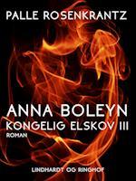 Anna Boleyn: Kongelig elskov III