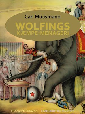 Wolfings kæmpe-menageri: rejsebilleder i Københavnerramme af Carl Muusmann