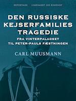 Den russiske kejserfamilies tragedie: fra Vinterpaladset til Peter-Pauls Fæstningen
