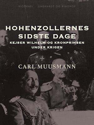 Hohenzollernes sidste dage: Kejser Wilhelm og kronprinsen under krigen af Carl Muusmann