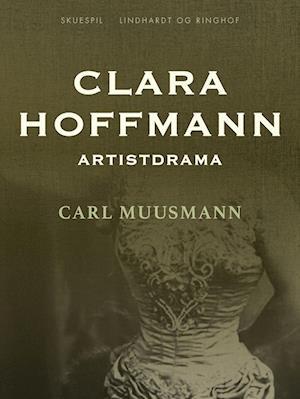 Clara Hoffmann: Artistdrama af Carl Muusmann