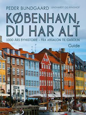 København, du har alt: 1000 års byhistorie - fra Absalon til Gasolin af Peder Bundgaard