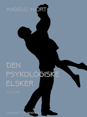 Den psykologiske elsker: historier af Angelo Hjort