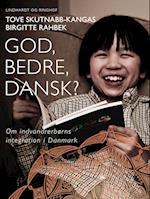 God, bedre, dansk? Om indvandrerbørns integration i Danmark af Birgitte Rahbek, Tove Skutnabb-Kangas