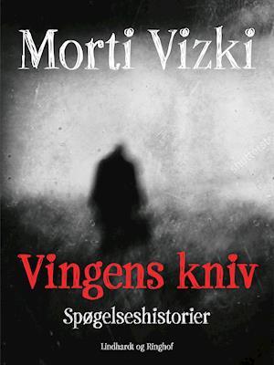Vingens kniv: Spøgelseshistorier af Morti Vizki