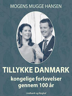 Tillykke Danmark: kongelige forlovelser gennem 100 år af Mogens Mugge Hansen