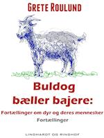 Buldog bæller bajere: Fortællinger om dyr og deres mennesker