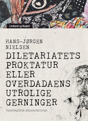 Diletariatets proktatur eller Overdadaens utrolige gerninger: historiskpolitisk dokumentarroman af Hans-Jørgen Nielsen
