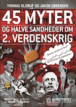 45 myter og halve sandheder om 2. Verdenskrig (45 myter og halve sandheder, nr. 1)