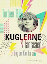 Kuglerne og fantasien. En bog om Kim Larsen