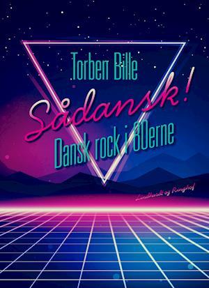 Sådansk! Dansk rock i 80'erne af Torben Bille