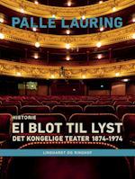 Ei blot til lyst: Det Kongelige Teater 1874-1974