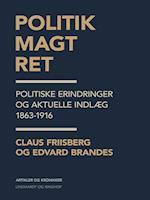 Politik, magt, ret: politiske erindringer og aktuelle indlæg 1863-1916 af Edvard Brandes, Claus Friisberg