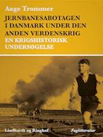 Jernbanesabotagen i Danmark under den anden verdenskrig. En krigshistorisk undersøgelse af Aage Trommer