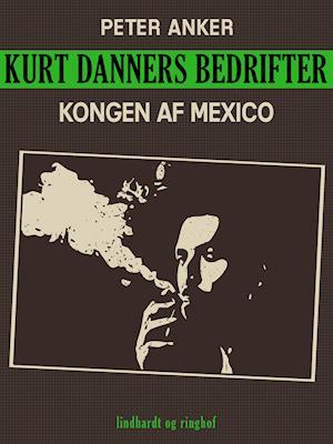 Kurt Danners bedrifter: Kongen af Mexico