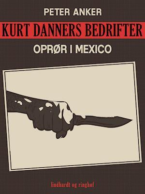 Kurt Danners bedrifter: Oprør i Mexico af Peter Anker