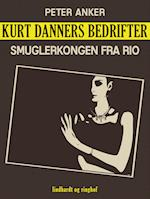 Kurt Danners bedrifter: Smuglerkongen fra Rio