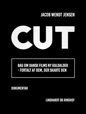 Cut. Bag om dansk films ny guldalder - fortalt af dem, der skabte den