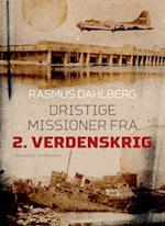 Dristige missioner fra 2. verdenskrig af Rasmus Dahlberg