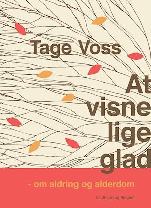 At visne lige glad: om aldring og alderdom af Tage Voss