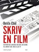 Skriv en film: En praktisk lærebog for den, der gerne vil skrive film, video eller tv