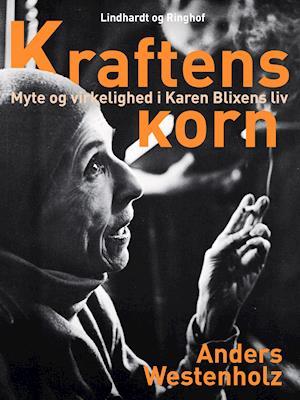 Kraftens korn: Myte og virkelighed i Karen Blixens liv