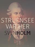 Struensee var her af Sven Holm
