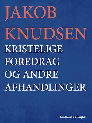Kristelige foredrag og andre afhandlinger af Jakob Knudsen
