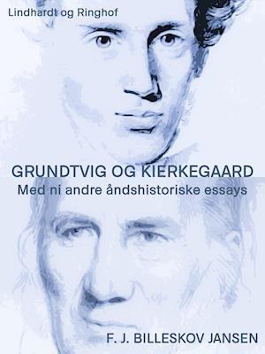 Grundtvig og Kierkegaard med ni andre åndshistoriske essyas af F. J. Billeskov Jansen