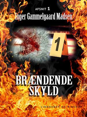 Brændende skyld: Afsnit 1 af Inger Gammelgaard Madsen