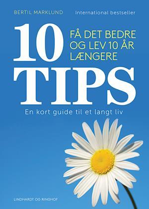 10 TIPS - Få det bedre og lev 10 år længere af Bertil Marklund
