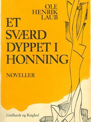 Et sværd dyppet i honning af Ole Henrik Laub