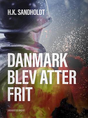 Danmark blev atter frit af H.k. Sandholdt