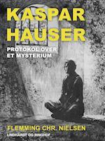 Kaspar Hauser. Protokol over et mysterium