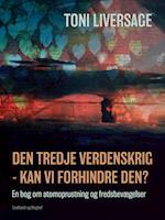 Den tredje verdenskrig - kan vi forhindre den?: en bog om atomoprustning og fredsbevægelser