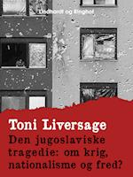 Den jugoslaviske tragedie: om krig, nationalisme og fred?