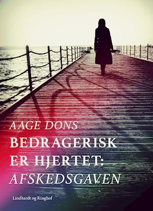 Bedragerisk er hjertet: Afskedsgaven af Aage Dons