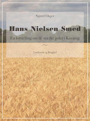 Hans Nielsen Smed: En fortælling om de stærke jyder i Korning